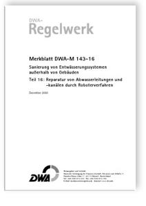Merkblatt: Merkblatt DWA-M 143-16, Dezember 2006. Sanierung von Entwässerungssystemen außerhalb von Gebäuden. Tl.16. Reparatur von Abwasserleitungen und -kanälen durch Roboterverfahren