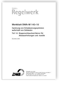 Merkblatt: Merkblatt DWA-M 143-10, Dezember 2006. Sanierung von Entwässerungssystemen außerhalb von Gebäuden. Tl.10. Noppenschlauchverfahren für Abwasserleitungen und -kanäle