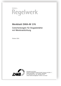 Merkblatt: Merkblatt DWA-M 376, Oktober 2006. Sicherheitsregeln für Biogasbehälter mit Membrandichtung
