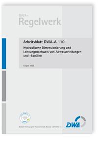 Merkblatt: Arbeitsblatt DWA-A 110, August 2006. Hydraulische Dimensionierung und Leistungsnachweis von Abwasserleitungen und -kanälen