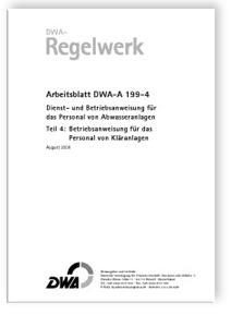 Merkblatt: Arbeitsblatt DWA-A 199-4, August 2006. Dienst- und Betriebsanweisung für das Personal von Abwasseranlagen. Tl.4. Betriebsanweisung für das Personal von Kläranlagen