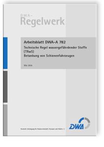 Merkblatt: Arbeitsblatt DWA-A 782, Mai 2006. Technische Regel wassergefährdender Stoffe (TRwS). Betankung von Schienenfahrzeugen