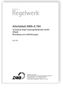 Merkblatt: Arbeitsblatt DWA-A 784, April 2006. Technische Regel wassergefährdender Stoffe (TRwS). Betankung von Luftfahrzeugen