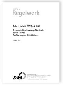 Merkblatt: Arbeitsblatt DWA-A 786, Oktober 2005. Technische Regel wassergefährdender Stoffe (TRwS). Ausführung von Dichtflächen
