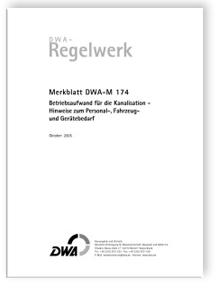 Merkblatt: Merkblatt DWA-M 174, Oktober 2005. Betriebsaufwand für die Kanalisation. Hinweise zum Personal-, Fahrzeug- und Gerätebedarf