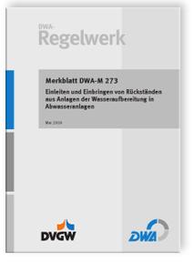 Merkblatt: Merkblatt DWA-M 273, Mai 2009. Einleiten und Einbringen von Rückständen aus Anlagen der Wasseraufbereitung in Abwasseranlagen
