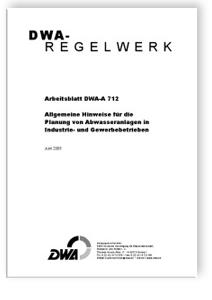 Merkblatt: Arbeitsblatt DWA-A 712, Juni 2005. Allgemeine Hinweise für die Planung von Abwasseranlagen in Industrie- und Gewerbebetrieben