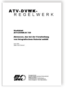 Merkblatt: Merkblatt ATV-DVWK-M 769, April 2004. Abwasser, das bei der Verarbeitung von fotografischem Material anfällt