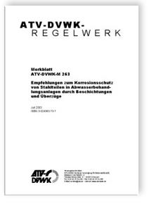 Merkblatt: Merkblatt ATV-DVWK-M 263, Juli 2003. Empfehlungen zum Korrosionsschutz von Stahlteilen in Abwasserbehandlungsanlagen durch Beschichtungen und Überzüge