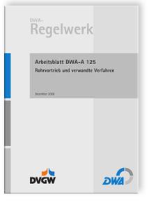 Merkblatt: Arbeitsblatt DWA-A 125, Dezember 2008. Rohrvortrieb und verwandte Verfahren