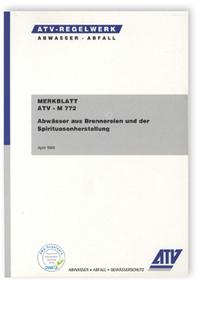 Merkblatt: Merkblatt ATV-M 772, April 1999. Abwässer aus Brennereien und der Spirituosenherstellung