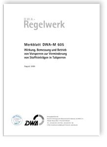 Merkblatt: Merkblatt DWA-M 605, August 2005. Wirkung, Bemessung und Betrieb von Vorsperren zur Verminderung von Stoffeinträgen in Talsperren