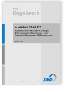 Merkblatt: Arbeitsblatt DWA-A 226, August 2009. Grundsätze für die Abwasserbehandlung in Belebungsanlagen mit gemeinsamer aerober Schlammstabilisierung ab 1.000 Einwohnerwerte