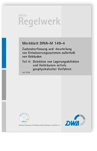 Merkblatt: Merkblatt DWA-M 149-4, Juli 2008. Zustandserfassung und -beurteilung von Entwässerungssystemen außerhalb von Gebäuden. Tl.4. Detektion von Lagerungsdefekten und Hohlräumen mittels geophysikalischer Verfahren