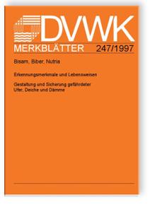 Merkblatt: Bisam, Biber, Nutria. Erkennungsmerkmale und Lebensweisen. Gestaltung und Sicherung gefährdeter Ufer, Deiche und Dämme