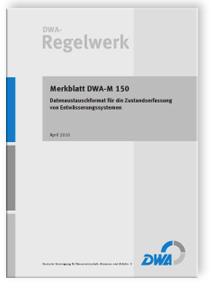 Merkblatt: Merkblatt DWA-M 150, April 2010. Datenaustauschformat für die Zustandserfassung von Entwässerungssystemen