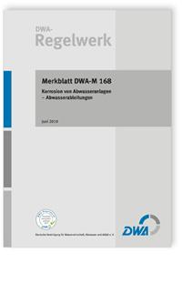 Merkblatt: Merkblatt DWA-M 168, Juni 2010. Korrosion von Abwasseranlagen. Abwasserableitungen