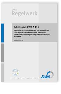 Merkblatt: Arbeitsblatt DWA-A 111, Dezember 2010. Hydraulische Dimensionierung und betrieblicher Leistungsnachweis von Anlagen zur Abfluss- und Wasserstandsbegrenzung in Entwässerungssystemen