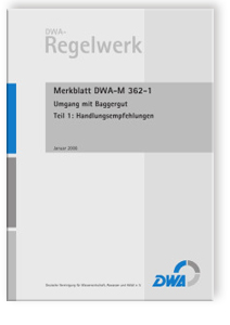 Merkblatt: Merkblatt DWA-M 362-1, Januar 2008. Umgang mit Baggergut. Tl.1. Handlungsempfehlungen