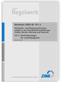 Merkblatt: Merkblatt DWA-M 167-2, Dezember 2007. Abscheider- und Rückstausicherungsanlagen bei der Grundstücksentwässerung: Einbau, Betrieb, Wartung und Kontrolle. Tl.2. Abscheideranlagen für Leichtflüssigkeiten