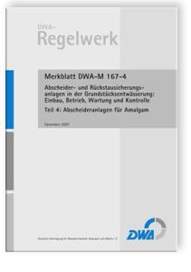 Merkblatt: Merkblatt DWA-M 167-4, Dezember 2007. Abscheider- und Rückstausicherungsanlagen bei der Grundstücksentwässerung: Einbau, Betrieb, Wartung und Kontrolle. Tl.4. Abscheideranlagen für Amalgam