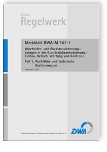 Merkblatt: Merkblatt DWA-M 167-1, Dezember 2007. Abscheider- und Rückstausicherungsanlagen in der Grundstücksentwässerung: Einbau, Betrieb, Wartung und Kontrolle. Tl.1. Rechtliche und technische Bestimmungen