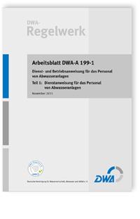 Merkblatt: Arbeitsblatt DWA-A 199-1, November 2011. Dienst- und Betriebsanweisung für das Personal von Abwasseranlagen. Tl.1. Dienstanweisung für das Personal von Abwasseranlagen