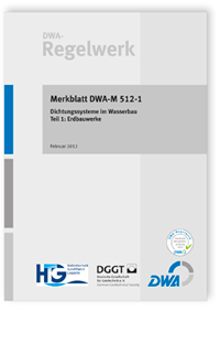 Merkblatt: Merkblatt DWA-M 512-1, Februar 2012. Dichtungssysteme im Wasserbau. Tl.1. Erdbauwerke
