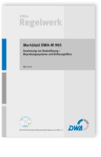 Merkblatt: Merkblatt DWA-M 905, Mai 2012. Gewinnung von Bodenlösung. Beprobungssysteme und Einflussgrößen