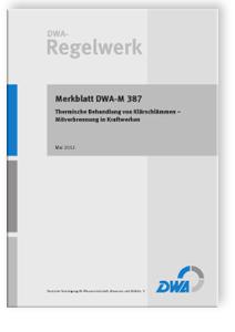 Merkblatt: Merkblatt DWA-M 387, Mai 2012. Thermische Behandlung von Klärschlämmen - Mitverbrennung in Kraftwerken