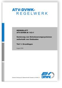 Merkblatt: Merkblatt ATV-DVWK-M 143-1, August 2004. Sanierung von Entwässerungssystemen außerhalb von Gebäuden. Tl.1. Grundlagen