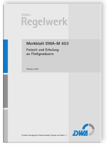 Merkblatt: Merkblatt DWA-M 603, Oktober 2007. Freizeit und Erholung an Fließgewässern
