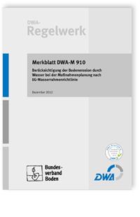 Merkblatt: Merkblatt DWA-M 910, Dezember 2012. Berücksichtigung der Bodenerosion durch Wasser bei der Maßnahmenplanung nach EG-Wasserrahmenrichtlinie