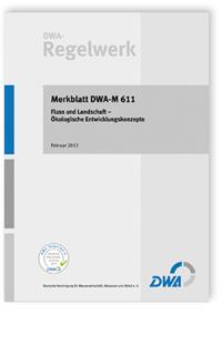 Merkblatt: Merkblatt DWA-M 611, Februar 2013. Fluss und Landschaft - Ökologische Entwicklungskonzepte