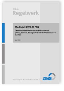 Merkblatt: Merkblatt DWA-M 718, Mai 2013. Üben mit und Erproben von Feuerlöschmitteln (Pulver, Schaum, flüssige Löschmittel und Löschwasserzusätze)