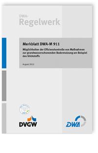Merkblatt: Merkblatt DWA-M 911, August 2013. Möglichkeiten der Effizienzkontrolle von Maßnahmen zur grundwasserschonenden Bodennutzung am Beispiel des Stickstoffs
