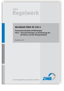 Merkblatt: Merkblatt DWA-M 256-4, November 2013. Prozessmesstechnik auf Kläranlagen - Tl.4. Messeinrichtungen zur Bestimmung des pH-Wertes und des Redoxpotentials