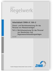 Merkblatt: Arbeitsblatt DWA-A 199-2, Juli 2007. Dienst- und Betriebsanweisung für das Personal von Abwasseranlagen. Tl.2. Betriebsanweisung für das Personal von Kanalnetzen und Regenwasserbehandlungsanlagen