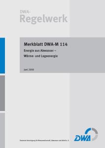 Merkblatt: Merkblatt DWA-M 114, Juni 2009. Energie aus Abwasser - Wärme- und Lageenergie