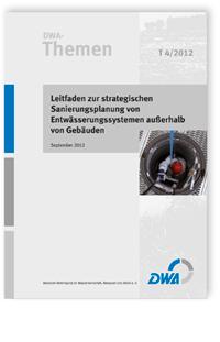 Buch: DWA-Themen T 4/2012, September 2012. Leitfaden zur strategischen Sanierungsplanung von Entwässerungssystemen außerhalb von Gebäuden