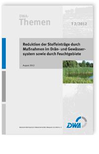 Buch: DWA-Themen T 2/2012, August 2012. Reduktion der Stoffeinträge durch Maßnahmen im Drän- und Gewässersystem sowie durch Feuchtgebiete