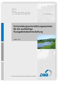 Buch: DWA-Themen T 2/2011, August 2011. Entscheidungsunterstützungssysteme für die nachhaltige Flussgebietsbewirtschaftung