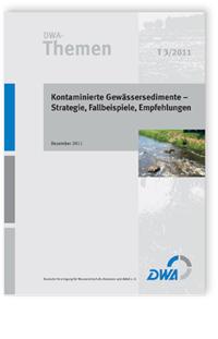 Buch: DWA-Themen T 3/2011, Dezember 2011. Kontaminierte Gewässersedimente - Strategie, Fallbeispiele, Empfehlungen