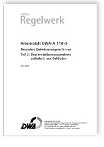 Merkblatt: Arbeitsblatt DWA-A 116-2, Mai 2007. Besondere Entwässerungsverfahren. Tl.2. Druckentwässerungssysteme außerhalb von Gebäuden