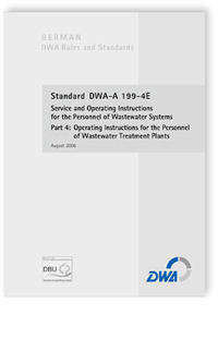 Merkblatt: Standard DWA-A 199-4E, August 2006. Service and operating instructions for the personnel of wastewater systems. Part 4: Operating instructions for the personnel of wastewater treatment plants