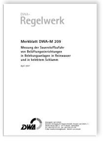 Merkblatt: Merkblatt DWA-M 209, April 2007. Messung der Sauerstoffzufuhr von Belüftungseinrichtungen in Belebungsanlagen in Reinwasser und in belebtem Schlamm
