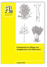 Merkblatt: Fachbericht zur Pflege von Jungbäumen und Sträuchern. Ausgabe 2008