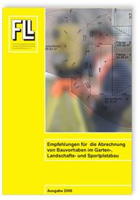 Merkblatt: Empfehlungen für die Abrechnung von Bauvorhaben im Garten-, Landschafts- und Sportplatzbau. Ausgabe 2006