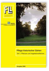 Merkblatt: Fachbericht. Pflege historischer Gärten. Tl.1. Pflanzen und Vegetationsflächen. Ausgabe 2006