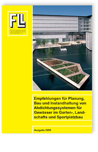 Merkblatt: Empfehlungen für Planung, Bau und Instandhaltung von Abdichtungssystemen für Gewässer im Garten-, Landschafts- und Sportplatzbau. Ausgabe 2005
